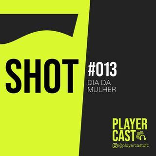 #013 - Shot - Dia da Mulher