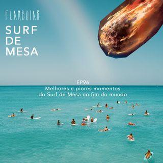 96 - Melhores e piores momentos do Surf de Mesa no fim do mundo