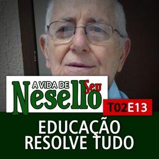 T02E13 - Educação resolve tudo