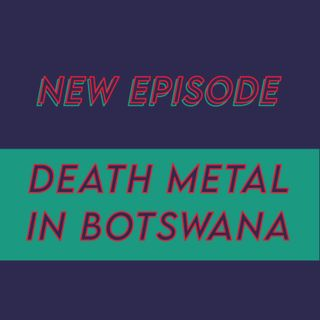 021 - Death Metal in Botswana