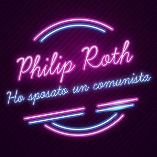 Ho sposato un comunista di Philip Roth raccontato da Anna Nadotti