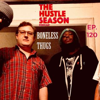 The Hustle Season: Ep. 120 Boneless Thugs