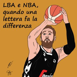 S2EP36: LBA e NBA, quando una lettera fa la differenza