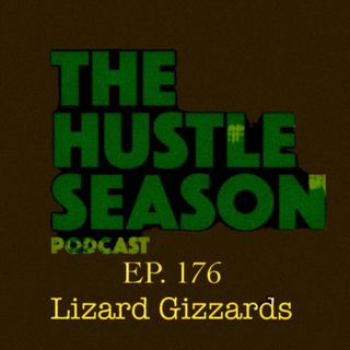 The Hustle Season: Ep. 176 Lizard Gizzards
