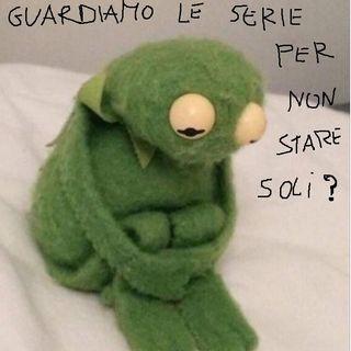 Devo dirti un fatto #6 - Guardiamo le SerieTV per non stare soli?