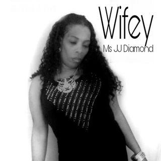 wifey-Ms JJ Diamond
