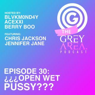 """GreyArea PodCast Episode 30: """"¿¿¿Open Wet Pu55y???"""""""