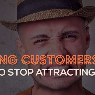 EP17: Stop Attracting Wrong Customers