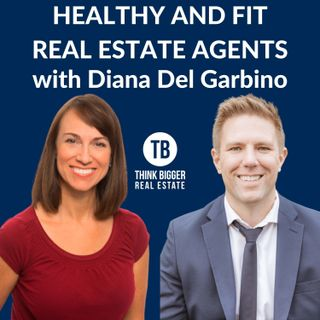 Healthy and Fit Real Estate Agents with Diana Del Garbino