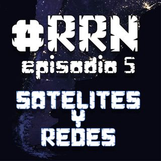 #RRN Episodio 5: Satélites y Redes