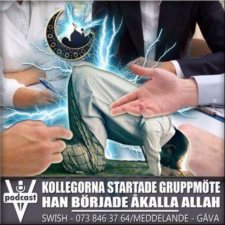 KOLLEGORNA STARTADE GRUPPMÖTE - HAN BÖRJADE ÅKALLA ALLAH