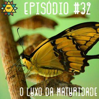Aprendiz Mathite # 32 - O luxo da Maturidade