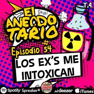 El Anecdotario - Episodio 54 - Los ex's me intoxican