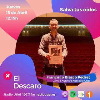 2x13 - El Descaro: Salva tus oídos - Francisco Blasco Pedret (Centro Auditivo Audiolife Utiel)