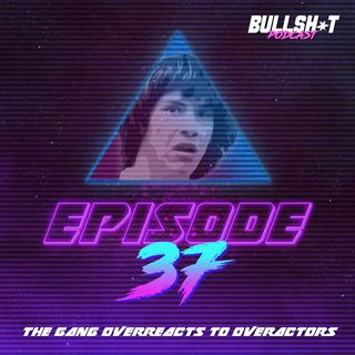 Ep. 37 - The Gang Overreacts to Overactors