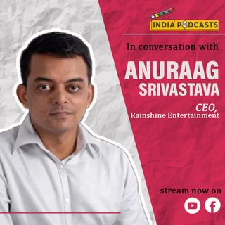 Anuraag Srivastava, CEO, Rainshine Entertainment (India) On TV Plus content | On IndiaPodcasts