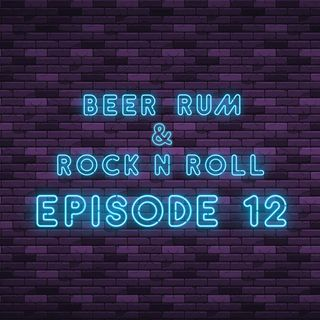 Beer Rum & Rock N Roll - Episode 12