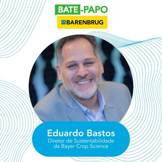 Bate-Papo Barenbrug com Eduardo Bastos, Diretor de Sustentabilidade da Bayer Crop Science