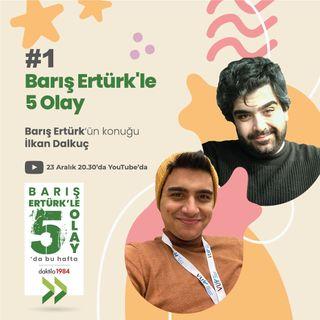 Konuk: İlkan Dalkuç | Barış Ertürk'le 5 Olay #1