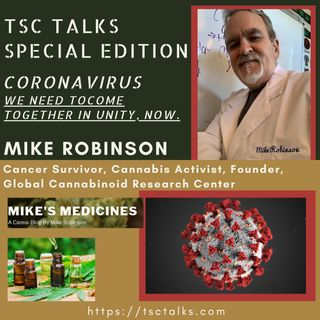 TSC Talks-SPECIAL EDITION: CORONAVIRUS with Mike Robinson~Cancer Survivor/Cannabis Activist - Founder, Global Cannabinoid Research Center