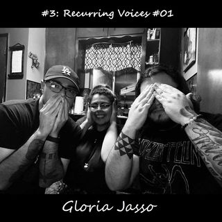 #3: Recurring Voices #01 - Gloria Jasso