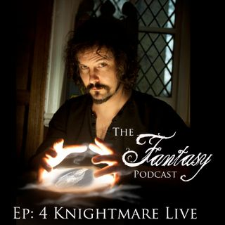 Ep4: Knightmare Live