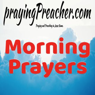 prayingPreacher.com - Morning Prayers  Day 108 - Podcast Ep1