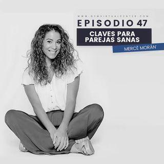 Cap. 47 : CLAVES PARA PAREJAS SANAS- Mercè Morán