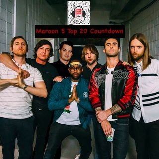 Episode 40 - Maroon 5 Top 20 Countdown