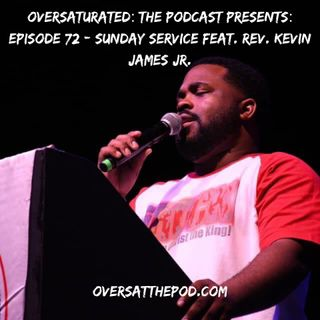 Episode 72 - Sunday Service Feat. Rev. Kevin James Jr.