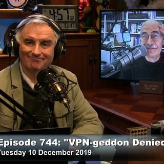 Security Now 744: VPN-geddon Denied