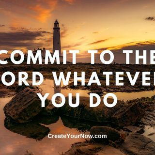 2284 Commit to the Lord Whatever You Do