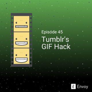 #45 - Tumblr's GIF Hack