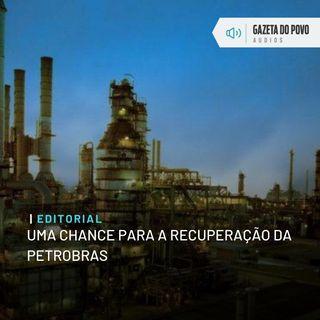 Editorial: Uma chance para a recuperação da Petrobras