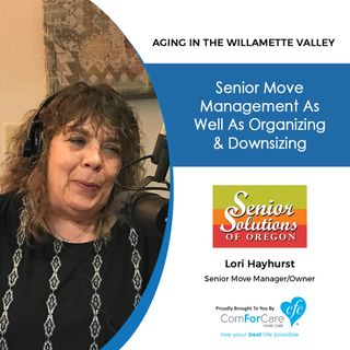 9/26/20: Lori Hayhurst with Senior Solutions of Oregon | MOVING, ORGANIZING, AND DOWNSIZING | Aging in the Willamette Valley with John Hughe