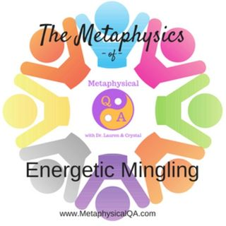 The Metaphysics of Energetic Mingling Podcast with Dr. Lauren and Crystal