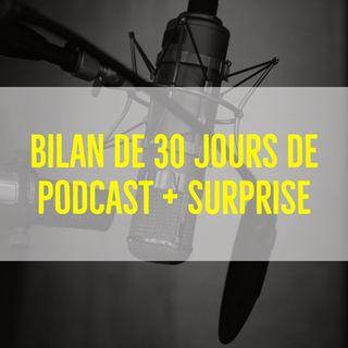 49 - Bilan de 30 jours de podcast et des surprises à la fin