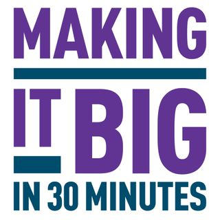 Coming Soon: Making It Big In 30 Minutes