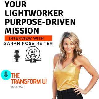 Stepping into your Purpose-Driven Mission as a Lightworker with Sarah Rose Reiter