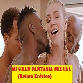 💋🔥Mi Gran Fantasía Sexual (Relato Erótico)
