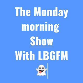 The MONDAY MORNING SHOW With LBG Fm