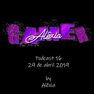 AlexiaGamer_Podcast16_29abr19