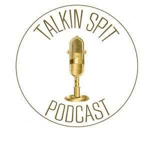 Talkin Spit Episode 5