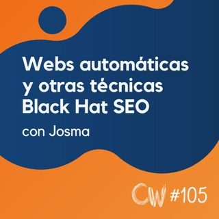 Cómo hacer webs automáticas y otras técnicas Black Hat, con Josma #105
