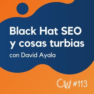 Estrategias reales de Black Hat SEO y muchas cosas turbias, con David Ayala #113