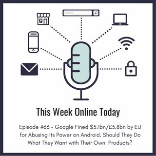 Episode #63 - Google Fined $5.1bn/£3.8bn by EU for Abusing its Power on Android. But Shouldn't They Do What They Want with Their Products?