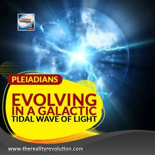 Pleiadians - Evolving In A Galactic Tidal Wave Of Light