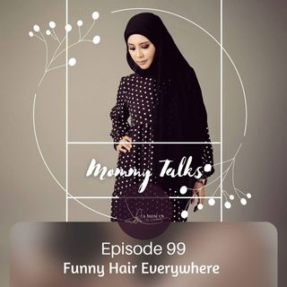 Episode 99: Diah's Mommy Talks- Funny Hair Everywhere
