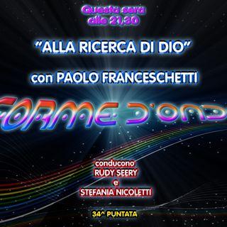 Forme d' Onda - Paolo Franceschetti: Alla ricerca di Dio - 06-07-2017