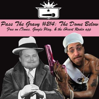 Pass The Gravy #214: The Dome Below